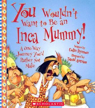 You Wouldn't Want to Be an Inca Mummy! by Colin Hynson
