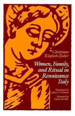 Women, Family, and Ritual in Renaissance Italy by Christiane Klapisch-Zuber
