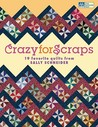 Crazy for Scraps: 19 Favorite Quilts from Sally Schneider