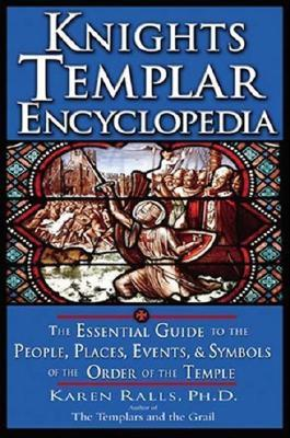 Get Knights Templar Encyclopedia: The Essential Guide to the People, Places, Events, and Symbols of the Order of the Temple DJVU by Karen Ralls