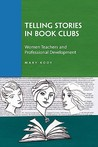 Telling Stories in Book Clubs: Women Teachers and Professional Development