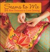 Seams to Me by Anna Maria Horner