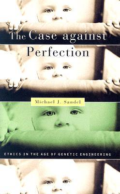 The Case Against Perfection by Michael J. Sandel
