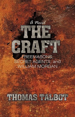 The Craft: Freemasons, Secret Agents, and William Morgan
