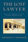 The Lost Lawyer: Failing Ideals of the Legal Profession