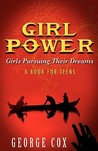 Girl Power Girls Pursuing Their Dreams a Book for Teens