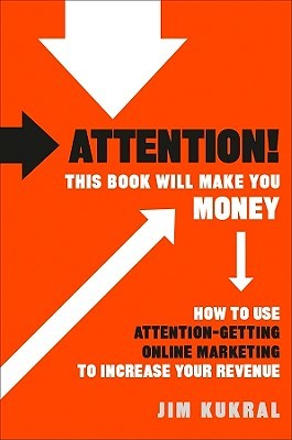 Attention! This Book Will Make You Money by Jim F. Kukral