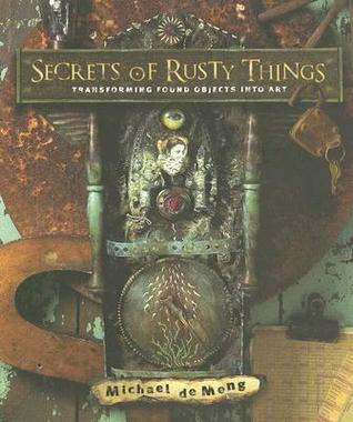 Secrets of Rusty Things by Michael Demeng