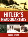 Hitler's Headquarters: From Beer Hall to Bunker, 1920-1945