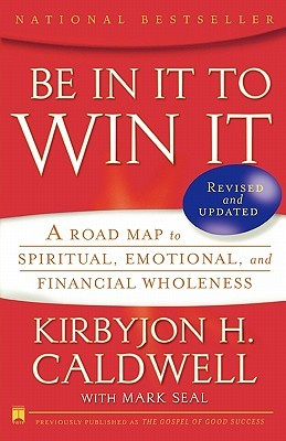 Be In It to Win It by Kirbyjon H. Caldwell