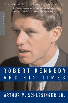 Robert Kennedy and His Times by Arthur M. Schlesinger Jr.