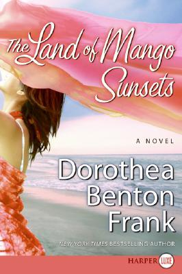 The Land of Mango Sunsets by Dorothea Benton Frank