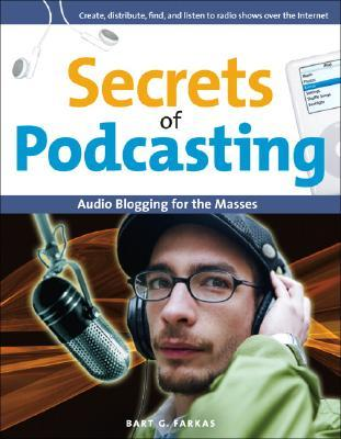 Secrets of Podcasting by Bart G. Farkas