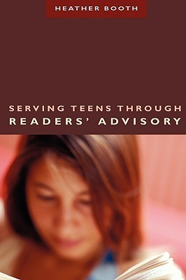 Serving Teens Through Readers' Advisory (Ala Reader's Advisory Series)