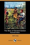 The Story of General Gordon (Illustrated Edition) (Dodo Press)