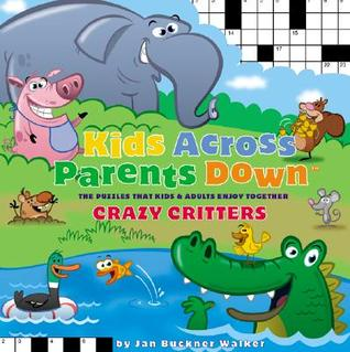 Kids Across, Parents Down: Crazy Critters: The Puzzles That Kids & Adults Enjoy Together
