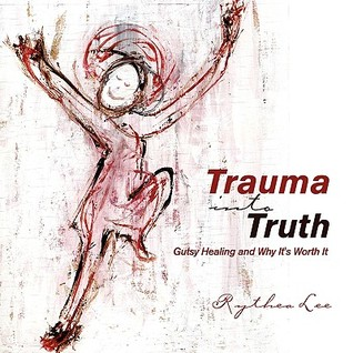 Trauma Into Truth by Rythea Lee