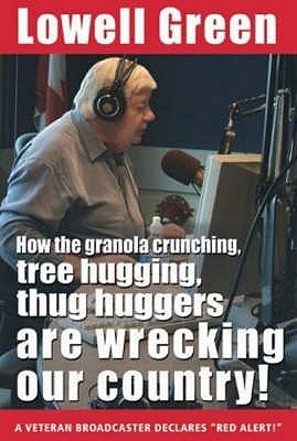 How The Granola Crunching, Tree Hugging, Thug Huggers Are Wre... by Lowell Green