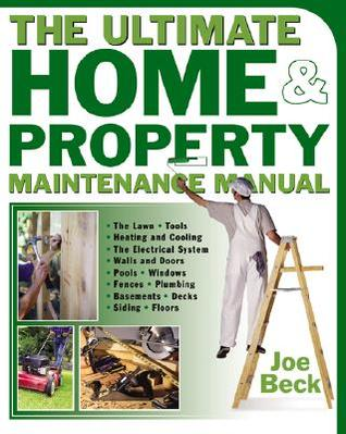 The Ultimate Home & Property Maintenance Manual by Joe Beck