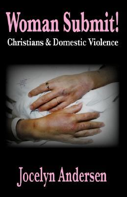 Woman Submit! Christians & Domestic Violence by Jocelyn, E Andersen