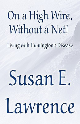 On a High Wire, Without a Net!: Living with Huntington's Disease