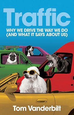 Traffic Why We Drive The Way We Do by Tom Vanderbilt