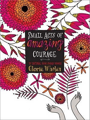 Small Acts of Amazing Courage by Gloria Whelan
