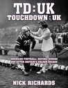 Touchdown UK: American Football: Before, During and After Britain's Golden Decade