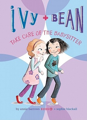 Ivy and Bean Take Care of the Babysitter by Annie Barrows