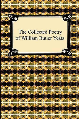 The Collected Poetry of William Butler Yeats by W.B. Yeats