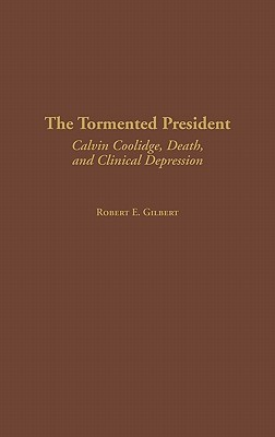 The Tormented President: Calvin Coolidge, Death, and Clinical Depression (Contributions in American History)