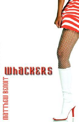 Whackers by Matthew Benoit