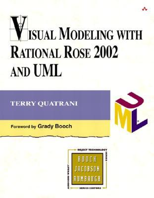 Visual Modeling with Rational Rose 2002 and UML by Terry Quatrani