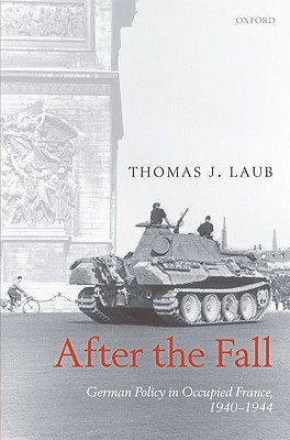 After the Fall: German Policy in Occupied France, 1940-1944