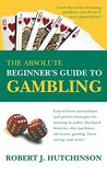 The Absolute Beginner's Guide to Gambling