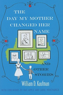 The Day My Mother Changed Her Name by William D. Kaufman