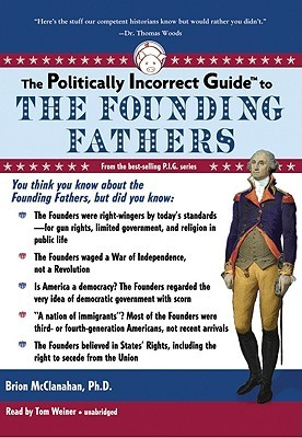 Download The Politically Incorrect Guide to the Founding Fathers (Politically Incorrect Guides) by Brion T. McClanahan PDF