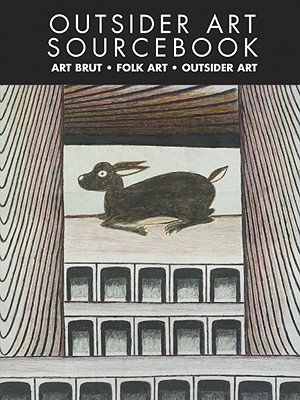 Outsider Art Sourcebook: International Guide to Outsider Art and Folk Art (Raw Vision)