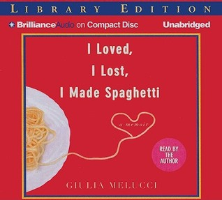I Loved, I Lost, I Made Spaghetti by Giulia Melucci