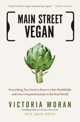 Main Street Vegan: Everything You Need to Know to Eat Healthfully and Live Compassionately in the Real World