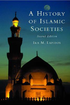 A History of Islamic Societies by Ira M. Lapidus