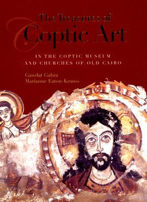 The Treasures of Coptic Art: in the Coptic Museum and Churches of Old Cairo
