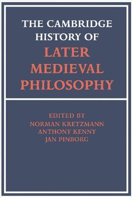 The Cambridge History of Later Medieval Philosophy by Norman Kretzmann