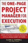 The One-Page Project Manager for Execution: Drive Strategy & Solve Problems with a Single Sheet of Paper by Clark Campbell