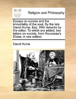 Essays on Suicide and the Immortality of the Soul with Remarks by the Editor to Which Are Added Two Letters on Suicide