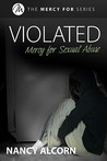 Violated: Mercy for Sexual Abuse (Mercy For, #4)