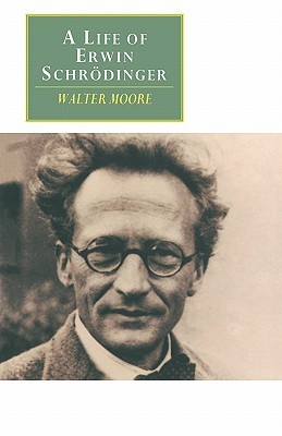 A Life of Erwin Schrodinger by Walter J. Moore