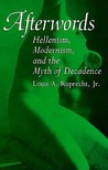 Afterwords: Hellenism, Modernism, and the Myth of Decadence