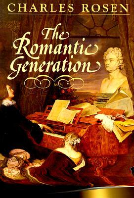 The Romantic Generation by Charles Rosen