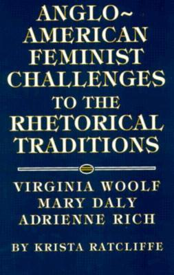 Anglo-American Feminist Challenges to the Rhetorical Traditions by Krista Ratcliffe